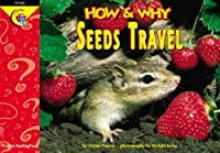 How and Why Seeds Travel (How and Why Series)