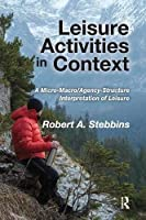 Leisure Activities in Context: A Micro-Macro/Agency-Structure Interpretation of Leisure [並行輸入品]