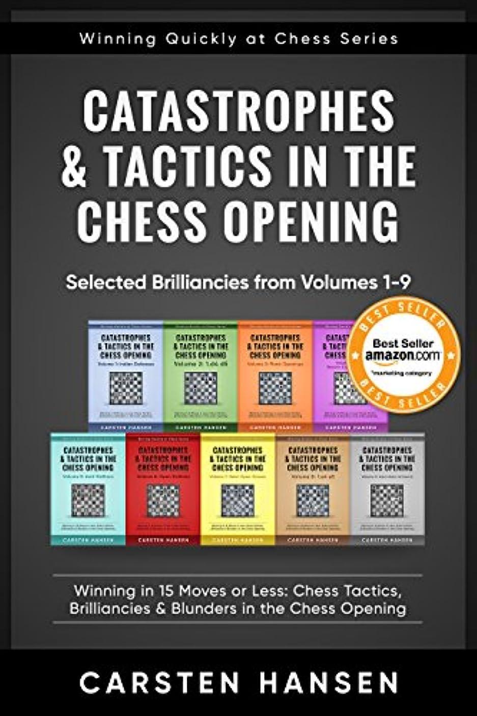 手綱スキップ転用Catastrophes & Tactics in the Chess Opening - Selected Brilliancies from Volumes 1-9: Winning in 15 Moves or Less: Chess Tactics, Brilliancies & Blunders ... at Chess Series Book 10) (English Edition)