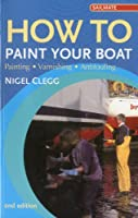 How to Paint Your Boat: Painting - Varnishing - Antifouling (Sailmate)