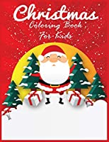 Christmas Coloring Book For Kids: Best Christmas Coloring Book For Kids From Mom/Dad/Aunt Ages 4-8 Best Christmas Coloring Book For Boy/Girl Toddlers 50 Pages Christmas Coloring Book For Kids From Mom