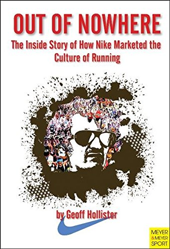 Out of Nowhere: The Inside Story of How Nike Marketed the Culture of Running