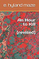 An Hour to Kill: (revised)