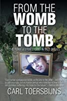 From the Womb to the Tomb: The Tony Lester Story - a Tale of Lies