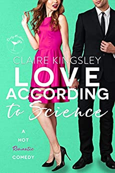 Love According to Science: A Hot Enemies-to-Lovers Romantic Comedy by [Kingsley, Claire]