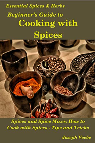 Beginner's Guide to Cooking with Spices (Essential Spices and Herbs Book 9) (English Edition)