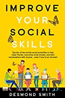 Improve Your Social Skills: Secrets of the World's Social Butterflies to Help Make Friends, Overcome Social Anxiety, and  Start Conversations With Anyone … Even if you're an Introvert