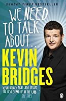 We Need to Talk About . . . Kevin Bridges by Kevin Bridges(2015-06-04)
