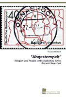 """Abgestempelt"": Religion and People with Disabilities in the Ancient Near East"