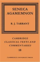 Seneca: Agamemnon (Cambridge Classical Texts and Commentaries)