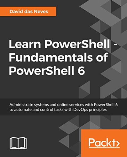 Learn PowerShell - Fundamentals of PowerShell 6: Administrate systems and online services with PowerShell 6 to automate and control tasks with DevOps principles