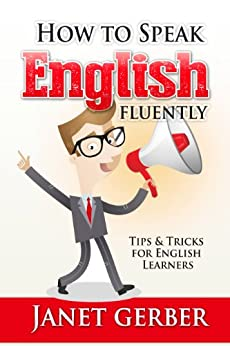 English: How to Speak English Fluently: Tips and Tricks for English Learners by [Gerber, Janet]
