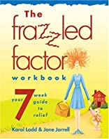 The Frazzled Factor Workbook: A Twelve-Week Journey From Guilt to Grace