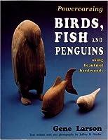 Powercarving Birds, Fish and Penguins Using Beautiful Hardwoods
