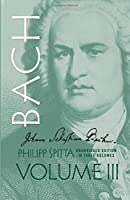 Johann Sebastian Bach, Volume III (Dover Books on Music)