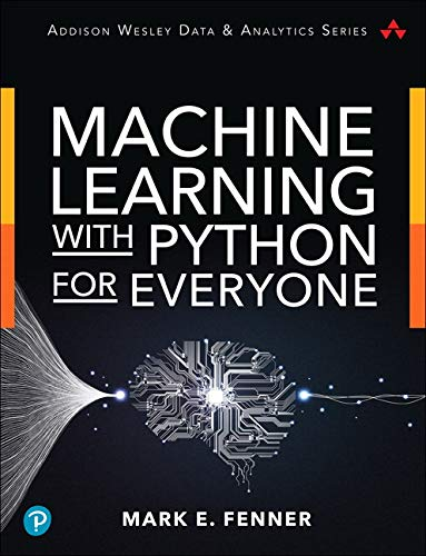 Download Machine Learning with Python for Everyone (Addison-Wesley Data & Analytics Series) 0134845625