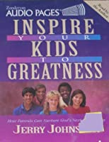 Inspire Your Kids to Greatness: How Parents Can Nurture Gods Next Generation