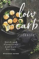 Low Carb Cookbook: Quick and Flavorsome Low Carb Recipes