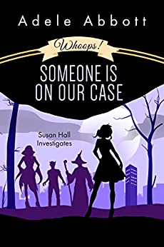 Whoops! Someone Is On Our Case (Susan Hall Investigates Book 3) by [Abbott, Adele]
