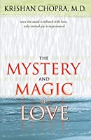 Mystery and Magic of Love: Once the Mind Is Infused With Love, Only Eternal Joy Is Experienced