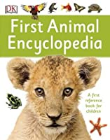 First Animal Encyclopedia: A First Reference Book for Children (DK First Reference)