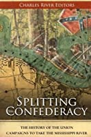 Splitting the Confederacy: The History of the Union Campaigns to Take the Mississippi River