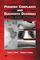 Pediatric Complaints and Diagnostic Dilemmas