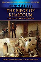 The Siege of Khartoum - The Illustrated Edition