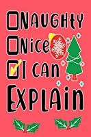 Naughty, Nice, I Can, Explain: Holiday Journal Notebook Gift