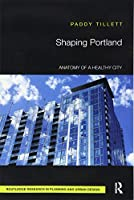 Shaping Portland (Routledge Research in Planning and Urban Design)