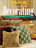 Southern Living Quick Decorating Step-By-Step (Southern Living (Paperback Oxmoor))