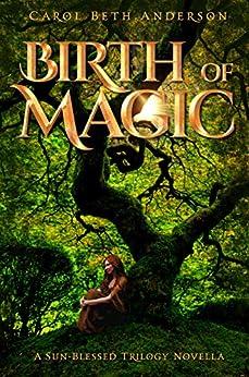 Birth of Magic: A Sun-Blessed Trilogy Novella by [Anderson, Carol Beth]
