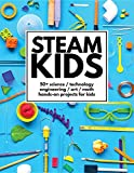 Steam Kids: 50+ Science / Technology / Engineeri