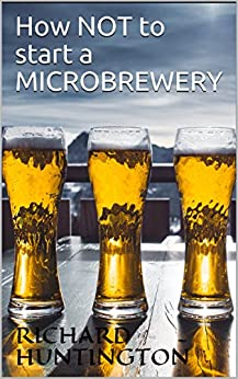 How NOT to start a microbrewery by [Huntington, Richard]