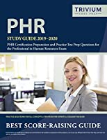 PHR Study Guide 2019-2020: PHR  Certification Preparation and Practice Test Prep Questions for the Professional in Human Resources Exam