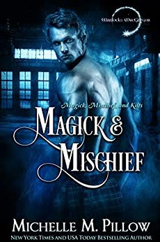 Magick and Mischief (Warlocks MacGregor Book 7) by [Pillow, Michelle M.]