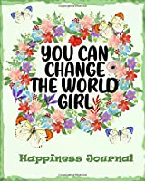 You Can Change The World Girl: An Interactive Journal in Miraculous Self-Discovery -101 pages with inspiring questions and writing prompts.