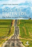 Pioniere reiten los: Ein Leben in zwei Deutschland
