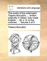 The Works of the Celebrated Trajano Boccalini; ... Written Originally in Italian: Now Made English, ... by J. G. in Five Volumes. ... Volume 2 of 5