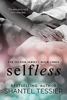 Selfless (Selfish Series Book 3) by [Tessier, Shantel]