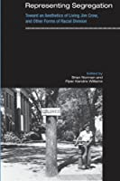 Representing Segregation: Toward an Aesthetics of Living Jim Crow, and Other Forms of Racial Division