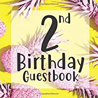 2nd Birthday Guest Book: Yellow Pink Pineapple Tropical Themed - Second Party Baby Anniversary Event Celebration Keepsake Book - Family Friend Sign in Write Name, Advice Wish Message Comment Prediction - W/ Gift Recorder Tracker Log & Picture Space