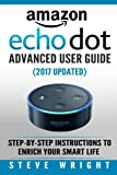 Amazon Echo Dot: Amazon Dot Advanced User Guide; Step-by-step Instructions to Enrich Your Smart Life! (Amazon Echo, Dot, Echo Do