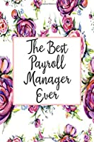 The Best Payroll Manager Ever: Blank Lined Journal For Payroll Manager Gifts Floral Notebook