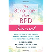 The Stronger Than BPD Journal: DBT Activities to Help You Manage Emotions, Heal from Borderline Personality Disorder, and Discover the Wise Woman Within