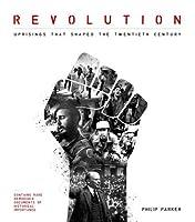Revolution: Uprisings That Shaped the Twentieth Century