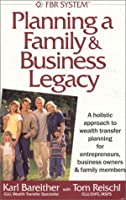 Planning a Family & Business Legacy: A Holistic Approach to Wealth Transfer Planning for Entrepreneurs, Business Owners & Family Members