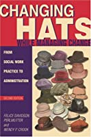 Changing Hats While Managing Change: From Social Work Practice to Administration