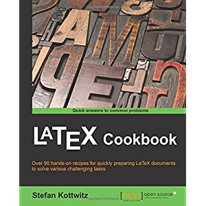 LaTeX Cookbook: Over 90 Hands-on Recipes for Quickly Preparing Latex Documents to Solve Various Challenging Tasks