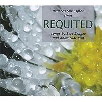 Requited: Rebecca Shrimpton Sings Songs By Bert Seager and Anita Diamant